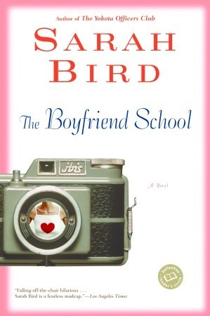 The Boyfriend School by Sarah Bird