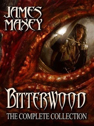 Bitterwood: The Complete Collection by James Maxey