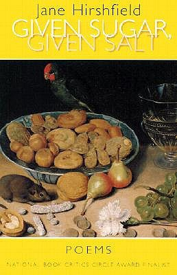 Given Sugar, Given Salt by Jane Hirshfield