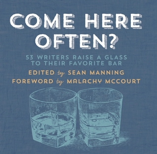 Come Here Often?: 53 Writers Raise a Glass to Their Favorite Bar by Sean Manning, Malachy McCourt, Alissa Nutting