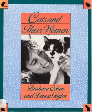 Cats and Their Women by Louise Taylor, Barbara E. Cohen