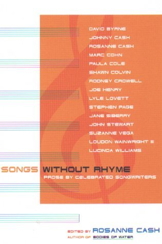 Songs Without Rhyme: Prose by Celebrated Songwriters by Joe Henry, Paula Cole, Johnny Cash, Steven Page, Suzanne Vega, Marc Cohn, David Byrne, Jane Siberry, Jules Shear, Rosanne Cash, Rodney Crowell, John Stewart, Loudon Wainwright III, Shawn Colvin