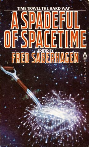 A Spadeful of Spacetime by Robert Frazier, Rivka Jacobs, Connie Willis, Fred Saberhagen, Charles Spano, Steve Rasnic Tem, David Langford, Chad Oliver, Edward Bryant, R.A. Lafferty, Roger Zelazny, Orson Scott Card, Charles Sheffield