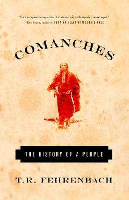 Comanches: The History of a People by T. R. Fehrenbach