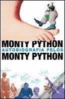 Monty Python Autobiografia Pelos Monty Python by Eric Idle, Jonh Cleese, Terry Gilliam, Terry Jones, Bob McCabe, Michael Python, Graham Chapman