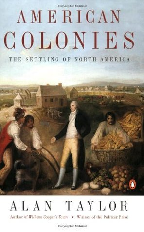 American Colonies: The Settling of North America by Alan Taylor
