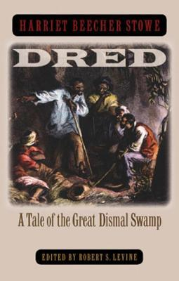 Dred: A Tale of the Great Dismal Swamp by Robert S. Levine, Harriet Beecher Stowe