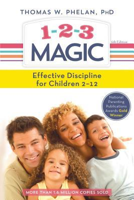 1-2-3 Magic: 3-Step Discipline for Calm, Effective, and Happy Parenting by Thomas W. Phelan