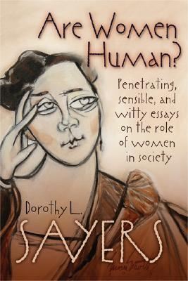 Are Women Human? Astute and Witty Essays on the Role of Women in Society by Dorothy L. Sayers, Mary McDermott Shideler