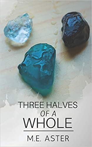 Three Halves of a Whole by Elijah Aster, M.E. Aster