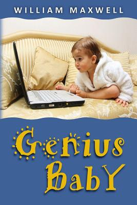 Genius Baby: Richard grows up fast and helps Save the World's Economy by William Maxwell