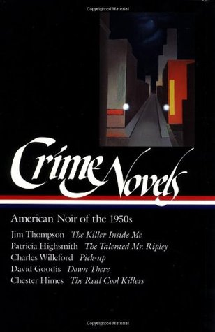 Crime Novels: American Noir of the 1950s by Patricia Highsmith, Robert Polito, Charles Willeford, Jim Thompson, David Goodis, Chester Himes