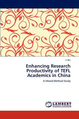 Enhancing Research Productivity of Tefl Academics in China by Li Bai
