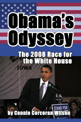 Obama's Odyssey: The 2008 Race for the White House by Connie Corcoran Wilson