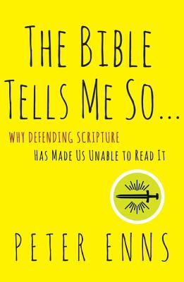 The Bible Tells Me So: Why Defending Scripture Has Made Us Unable to Read It by Peter Enns, Joe Barrett
