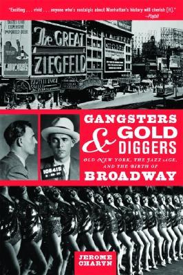 Gangsters and Gold Diggers: Old New York, the Jazz Age, and the Birth of Broadway by Jerome Charyn