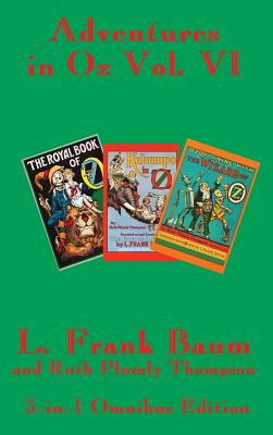 Adventures in Oz Vol. VI: The Royal Book of Oz, Kabumpo in Oz. and Ozoplaning with the Wizard of Oz by L. Frank Baum, Ruth Plumly Thompson