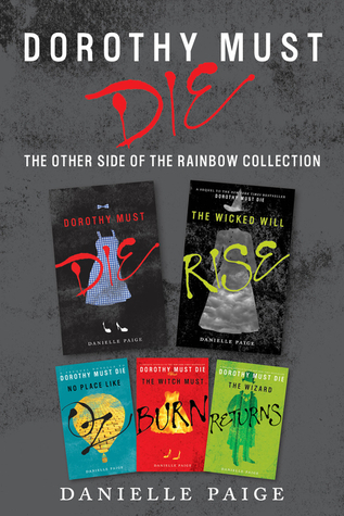 Dorothy Must Die: The Other Side of the Rainbow Collection: No Place Like Oz / Dorothy Must Die / The Witch Must Burn / The Wizard Returns / The Wicked Will Rise by Danielle Paige
