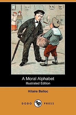 A Moral Alphabet (Illustrated Edition) (Dodo Press) by Hilaire Belloc