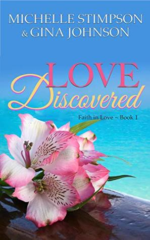 Love Discovered: A Christian Romance (Faith in Love Book 1) by Gina Johnson, Michelle Stimpson