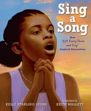Sing a Song: How Lift Every Voice and Sing Inspired Generations by Kelly Starling Lyons, Keith Mallett
