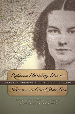 Rebecca Harding Davis's Stories of the Civil War Era by Rebecca Harding Davis