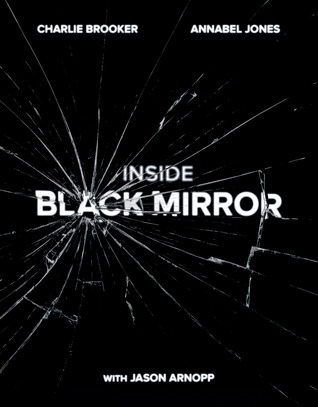 Inside Black Mirror by Charlie Brooker, Jason Arnopp, Annabel Jones