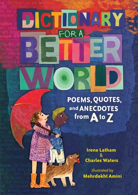 Dictionary for a Better World: Poems, Quotes, and Anecdotes from A to Z by Charles Waters, Irene Latham