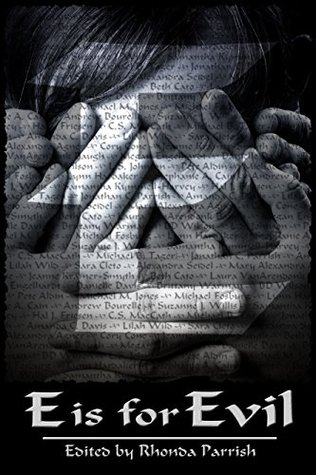 E is for Evil by C.S. MacCath, Rhonda Parrish, Andrew Bourelle, Sara Cleto, Beth Cato, Sucanne J. Willis, Brittany Warman, Laura VanArendonk Baugh, L.S. Johnson, Joseph Halden
