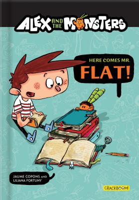 Alex and the Monsters: Here Comes Mr. Flat! by Jaume Copons