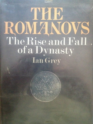 The Romanovs: The Rise and Fall of a Dynasty. by Ian Grey