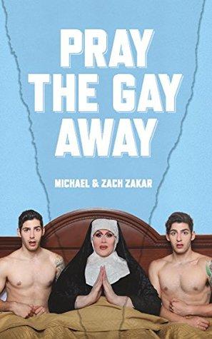 Pray the Gay Away by Zach Zakar, Michael Zakar