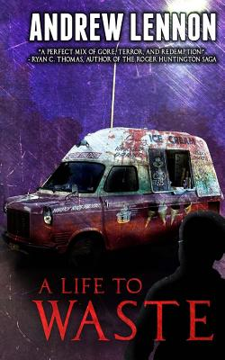 A Life to Waste: A Novel of Violence and Horror by Andrew Lennon