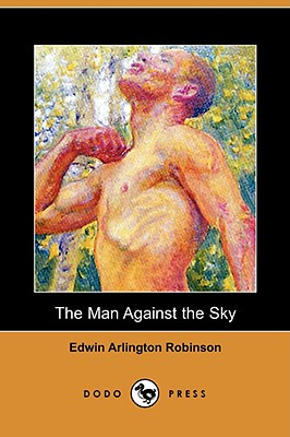 The Man Against the Sky (Dodo Press) by Edwin Arlington Robinson