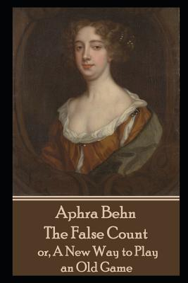 Aphra Behn - The False Count: or, A New Way to Play an Old Game by Aphra Behn