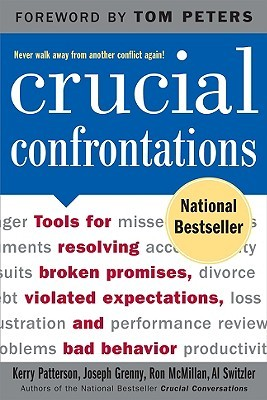 Crucial Confrontations: Tools for Resolving Broken Promises, Violated Expectations, and Bad Behavior by Ron McMillan, Kerry Patterson, Al Switzler, Joseph Grenny