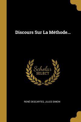 Discours Sur La Méthode... by Rene Descartes, Jules Simon