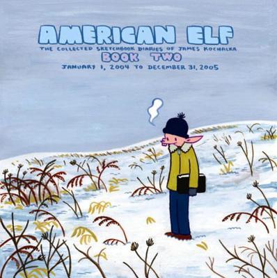 American Elf, Book Two, January 1, 2004 to December 31, 2005: The Collected Sketchbook Diaries of James Kochalka, Vol. 2 by James Kochalka
