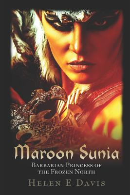 Maroon Sunia: Barbarian Princess of the Frozen North by Helen E. Davis