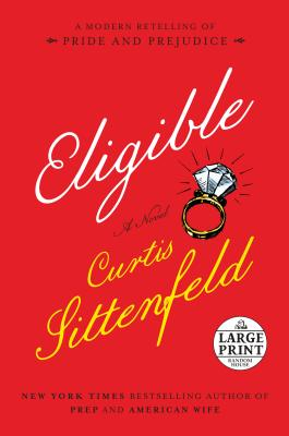 Eligible: A Modern Retelling of Pride and Prejudice by Curtis Sittenfeld