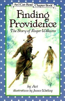 Finding Providence: The Story of Roger Williams by Avi, James Watling