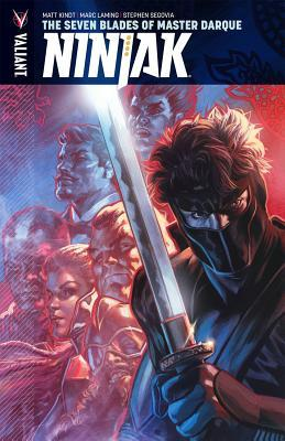 Ninjak, Volume 6: The Seven Blades of Master Darque by Dave Sharpe, Ryan Lee, Stephen Jorge Segovia, Marc Laming, Ulises Arreola, Matt Kindt