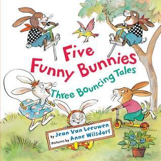 Five Funny Bunnies: Three Bouncing Tales by Anne Wilsdorf, Jean Van Leeuwen