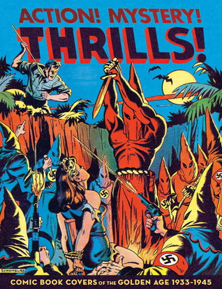 Action! Mystery! Thrills!: Comic Book Covers of the Golden Age, 1933-1945 by Greg Sadowski, Ty Templeton