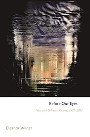 Before Our Eyes: New and Selected Poems, 1975–2017 (Princeton Series of Contemporary Poets Book 145) by Eleanor Wilner
