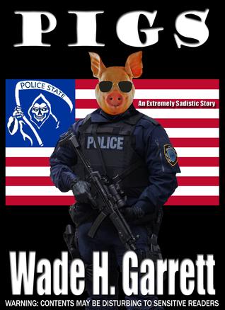 Pigs: An Extreme Horror Novella by Wade H. Garrett