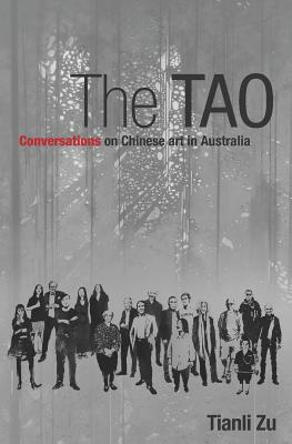 The Tao: Conversations on Chinese Art in Australia by Tianli Zu