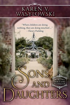 Sons and Daughters: Darcy and Fitzwilliam, Book Two by Karen V. Wasylowski