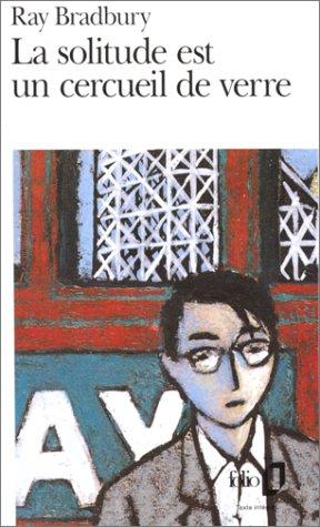 La Solitude Est Un Cercueil De Verre by Ray Bradbury