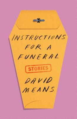 Instructions for a Funeral: Stories by David Means